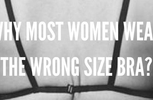 why most women wear wrong size bra