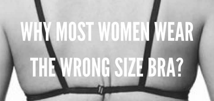 why most women wear wrong size bra